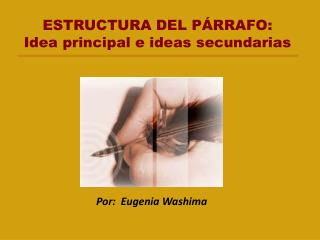 ESTRUCTURA DEL PÁRRAFO:  Idea principal e ideas secundarias