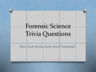 Forensic Science Trivia Questions