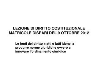 LEZIONE DI DIRITTO COSTITUZIONALE MATRICOLE DISPARI DEL 9 OTTOBRE 2012