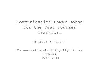 Communication Lower Bound for the Fast Fourier Transform Michael Anderson