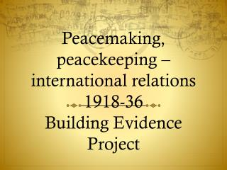 Peacemaking, peacekeeping – international relations 1918-36 Building Evidence Project