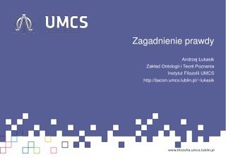 Zagadnienie prawdy Andrzej Łukasik Zakład Ontologii i Teorii Poznania Instytut Filozofii UMCS