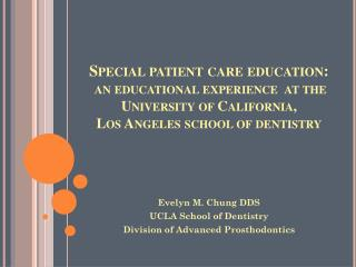 Evelyn M. Chung DDS UCLA School of Dentistry Division of Advanced Prosthodontics