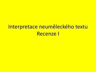 Interpretace neuměleckého textu Recenze I