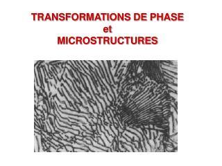 TRANSFORMATIONS DE PHASE  et MICROSTRUCTURES