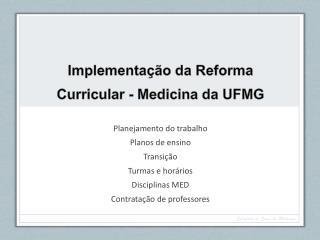 I mplementação  da Reforma  Curricular - Medicina da UFMG