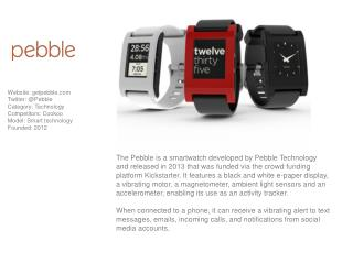 Website:  getpebble.com Twitter: @Pebble Category :  Technology Competitors : Cookoo