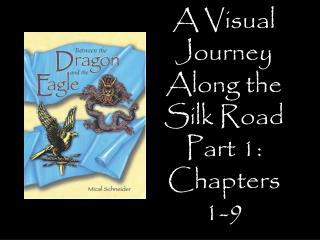 A Visual Journey Along the Silk Road Part 1: Chapters 1-9 Designed by Tamara Anderson