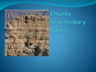 Chunky Sedimentary Rocks