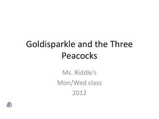 Goldisparkle  and the Three Peacocks