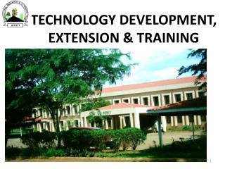 TECHNOLOGY DEVELOPMENT, EXTENSION & TRAINING