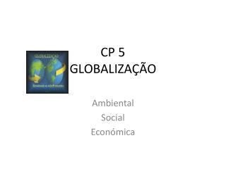 CP 5  GLOBALIZAÇÃO