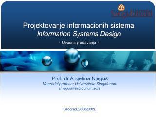 Projektovanje informacionih sistema Information Systems Design - Uvodna predavanja -