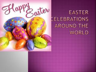 Easter Celebrations around the World