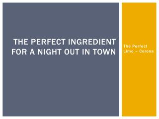 The  Perfect Ingredient  for a  Night Out  in  Town