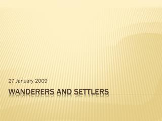 Wanderers and Settlers