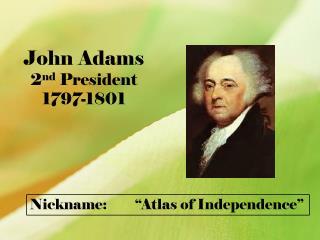 John Adams 2 nd  President 1797-1801