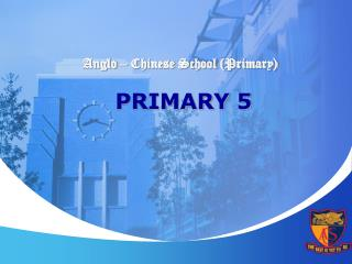 Anglo   Chinese School Primary    PRIMARY 5