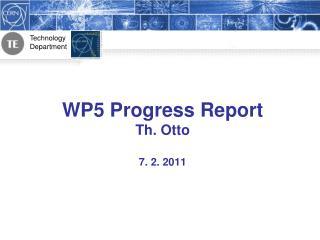 WP5 Progress Report Th. Otto 7. 2. 2011