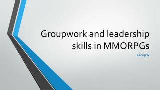 Groupwork and leadership skills in MMORPGs