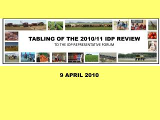 TABLING OF THE 2010/11 IDP REVIEW TO  THE IDP REPRESENTATIVE FORUM