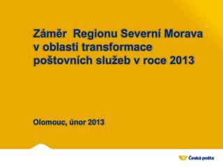 Záměr  Regionu Severní Morava v oblasti transformace poštovních služeb v roce 2013