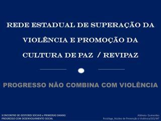 REDE ESTADUAL DE SUPERAÇÃO DA VIOLÊNCIA E PROMOÇÃO DA CULTURA DE PAZ  /  revipaz