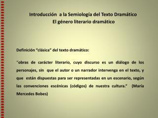 Introducción  a la Semiología del Texto Dramático  El  género literario dramático