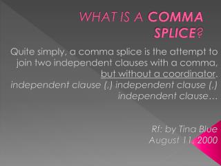 WHAT IS A  COMMA SPLICE ?