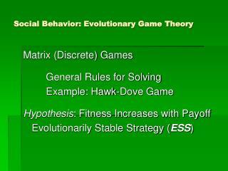 Social Behavior: Evolutionary Game Theory