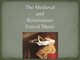 The Medieval and Renaissance Eras of Music