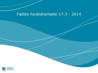 Fælles forældremøde 17.3 - 2014