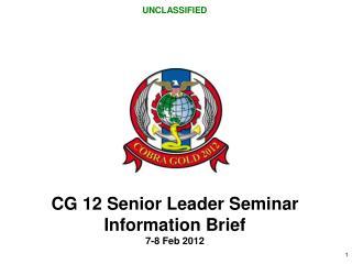 CG 12 Senior  Leader Seminar  Information Brief 7-8 Feb 2012
