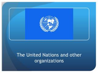 The United Nations and other organizations
