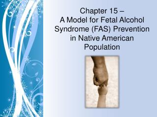 Chapter 15 –  A Model for Fetal Alcohol Syndrome (FAS) Prevention in Native American Population
