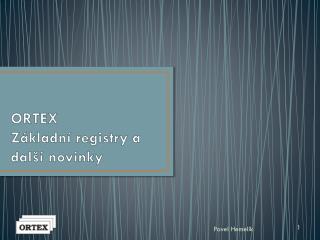 ORTEX  Základní registry a další novinky