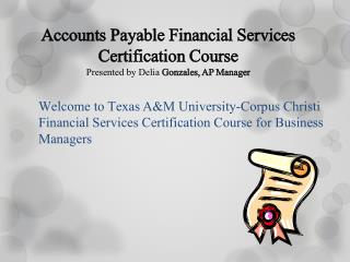 Accounts Payable Financial Services Certification Course Presented by Delia  Gonzales, AP Manager