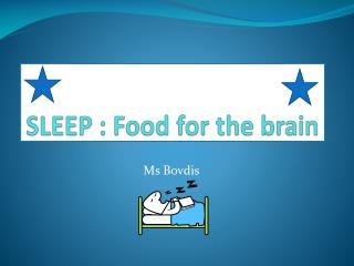 SLEEP  : Food for the brain