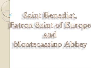 Saint  Benedict , Patron Saint of Europe and Montecassino  Abbey