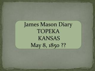 James Mason Diary TOPEKA  KANSAS  May 8, 1850 ??