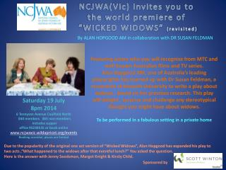 "NCJWA(Vic) invites you  to  the world premiere of  "" WICKED WIDOWS ""  (revisited)"