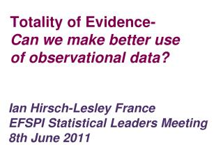 Totality of Evidence- Can we make better use of observational data?