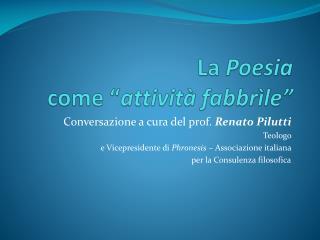 """La  Poesia come """" attività  fabbrìle """""""