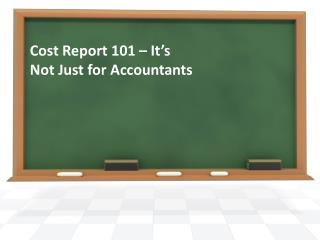 Cost Report 101 � It�s Not Just for Accountants