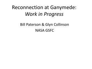 Reconnection at Ganymede: Work in Progress