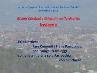 Incontro Operatori Pastorali  della  Val Freddana  Sud-Est 14 Febbraio 2013