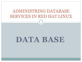 ADMINISTRING DATABASE SERVICES IN RED HAT LINUX