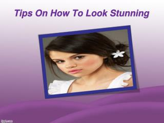 Tips On How To Look Stunning