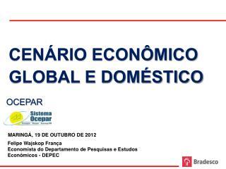 CENÁRIO ECONÔMICO GLOBAL E DOMÉSTICO