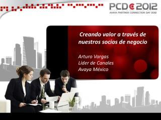 Arturo Vargas Líder de Canales Avaya México